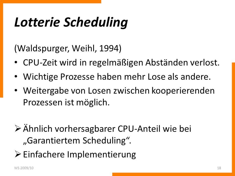 Lotterie Scheduling (Waldspurger, Weihl, 1994) CPU-Zeit wird in regelmäßigen Abständen verlost.