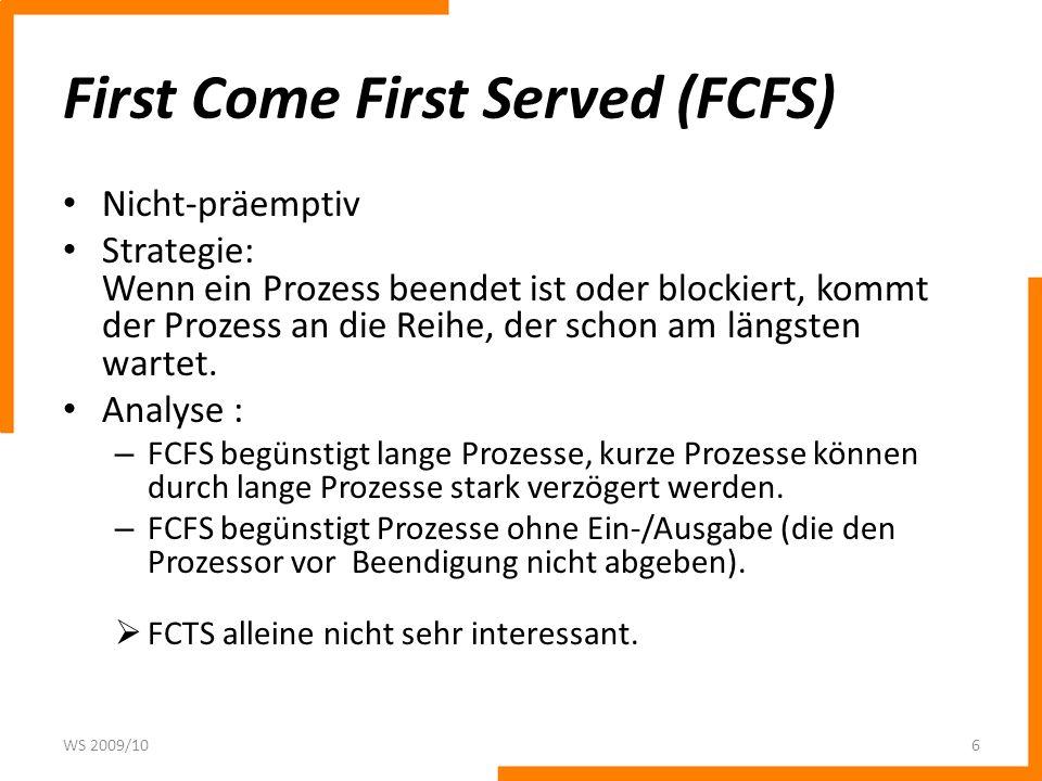 First Come First Served (FCFS) Nicht-präemptiv Strategie: Wenn ein Prozess beendet ist oder blockiert, kommt der Prozess an die Reihe, der schon am längsten wartet.