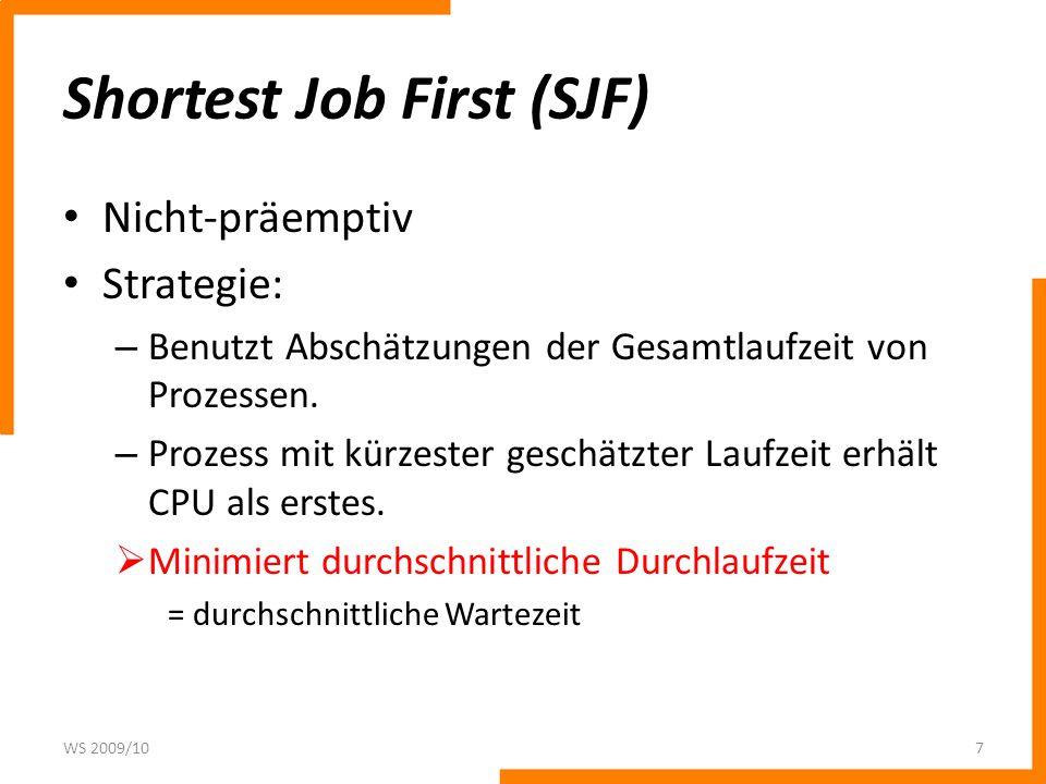 Shortest Job First (SJF) Nicht-präemptiv Strategie: – Benutzt Abschätzungen der Gesamtlaufzeit von Prozessen.