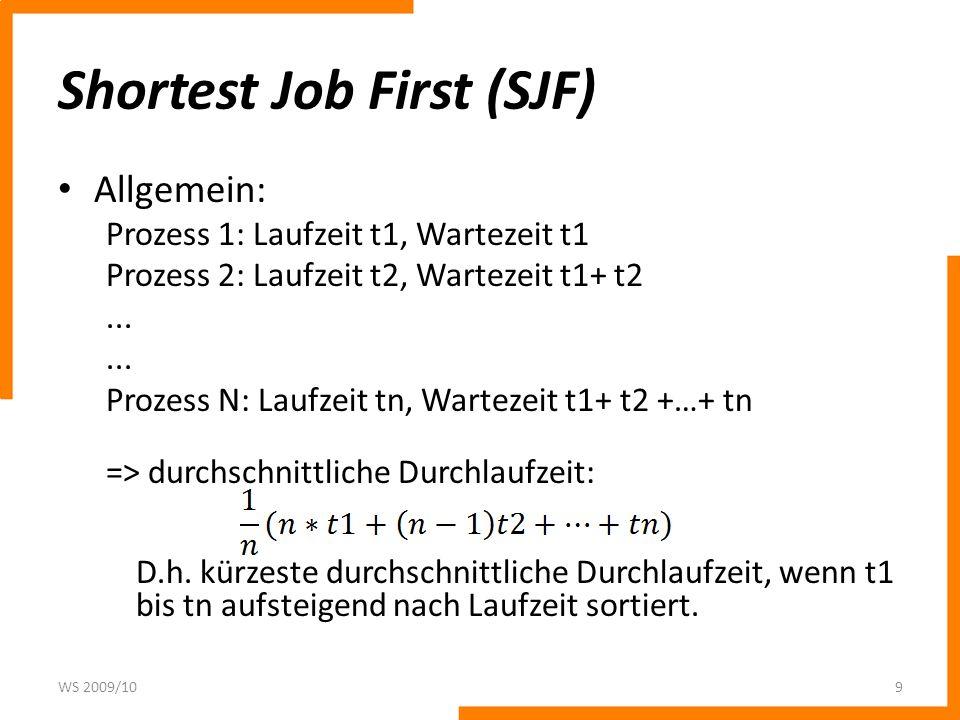 Shortest Job First (SJF) Allgemein: Prozess 1: Laufzeit t1, Wartezeit t1 Prozess 2: Laufzeit t2, Wartezeit t1+ t2...