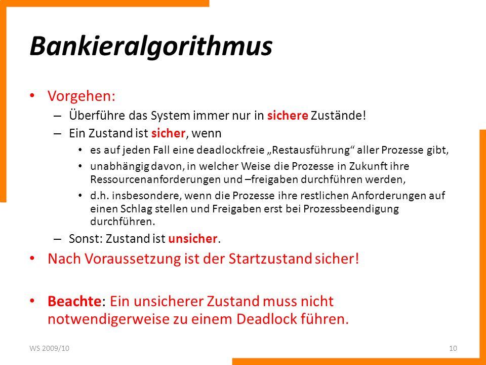 Bankieralgorithmus Vorgehen: – Überführe das System immer nur in sichere Zustände! – Ein Zustand ist sicher, wenn es auf jeden Fall eine deadlockfreie