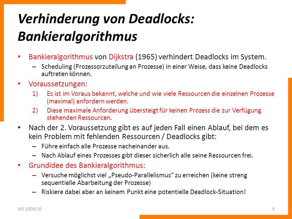 Verhinderung von Deadlocks: Bankieralgorithmus Bankieralgorithmus von Dijkstra (1965) verhindert Deadlocks im System. – Scheduling (Prozessorzuteilung