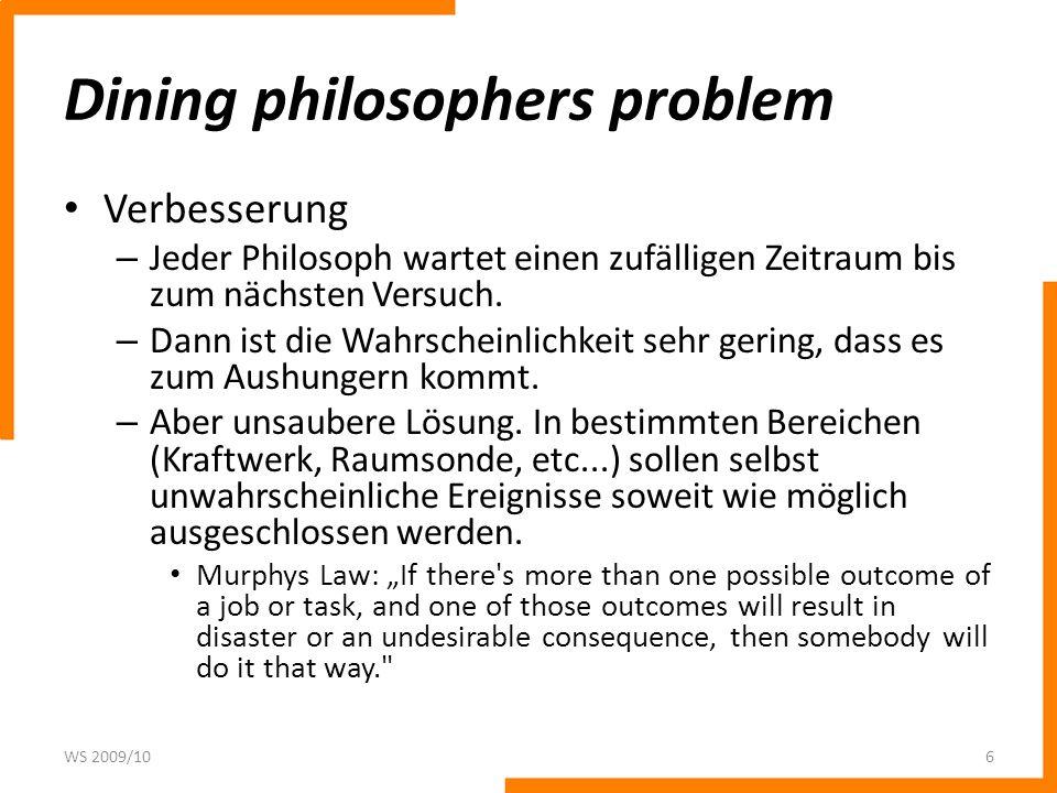 Dining philosophers problem Verbesserung – Jeder Philosoph wartet einen zufälligen Zeitraum bis zum nächsten Versuch. – Dann ist die Wahrscheinlichkei