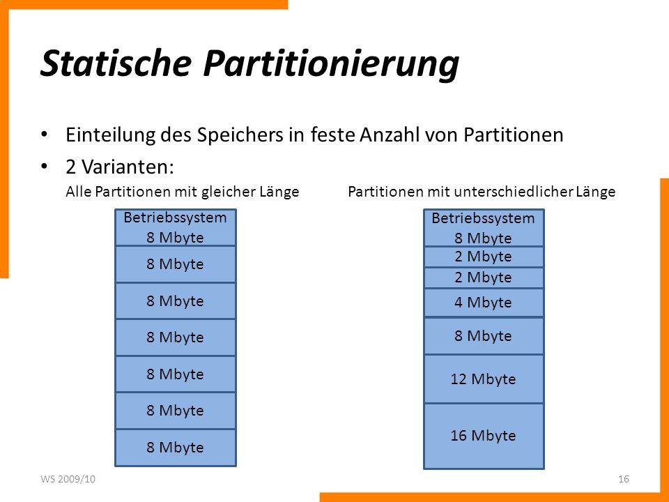 Statische Partitionierung Einteilung des Speichers in feste Anzahl von Partitionen 2 Varianten: WS 2009/1016 Betriebssystem 8 Mbyte Betriebssystem 8 M