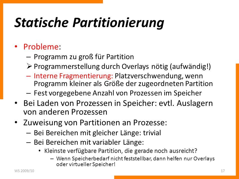 Statische Partitionierung Probleme: – Programm zu groß für Partition Programmerstellung durch Overlays nötig (aufwändig!) – Interne Fragmentierung: Pl