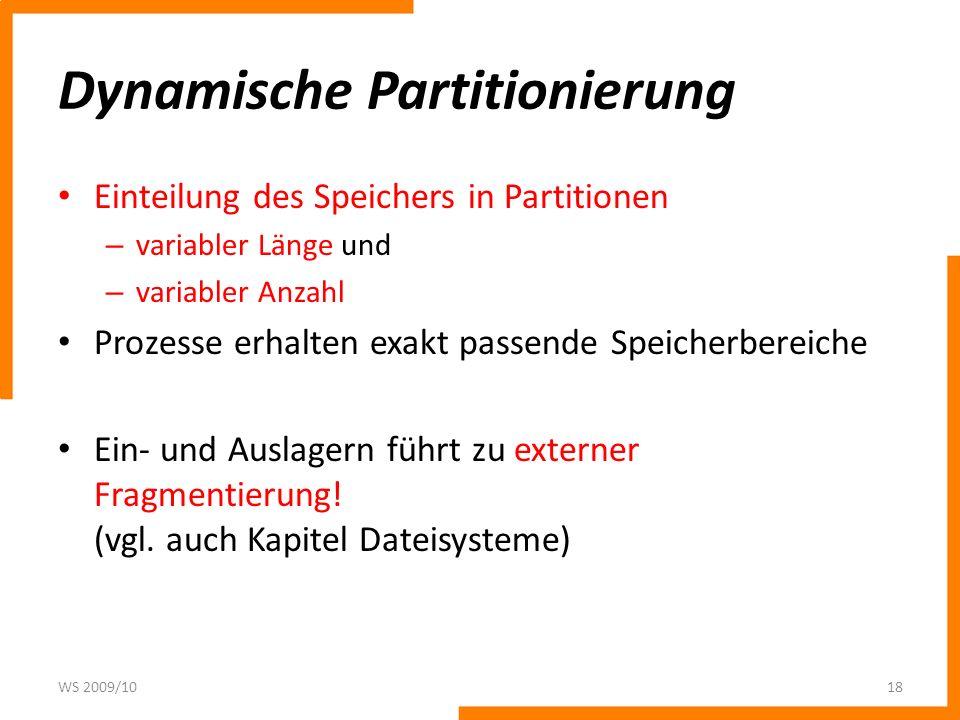 Dynamische Partitionierung Einteilung des Speichers in Partitionen – variabler Länge und – variabler Anzahl Prozesse erhalten exakt passende Speicherbereiche Ein- und Auslagern führt zu externer Fragmentierung.