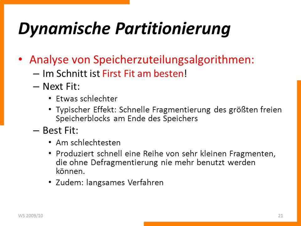 Dynamische Partitionierung Analyse von Speicherzuteilungsalgorithmen: – Im Schnitt ist First Fit am besten! – Next Fit: Etwas schlechter Typischer Eff