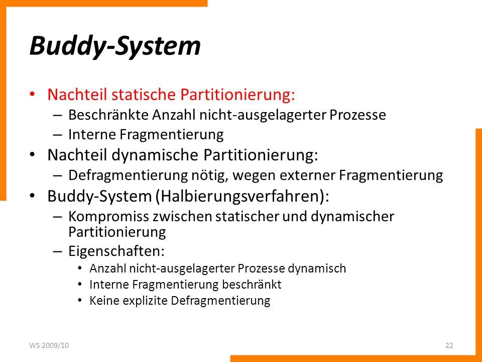 Buddy-System Nachteil statische Partitionierung: – Beschränkte Anzahl nicht-ausgelagerter Prozesse – Interne Fragmentierung Nachteil dynamische Partit