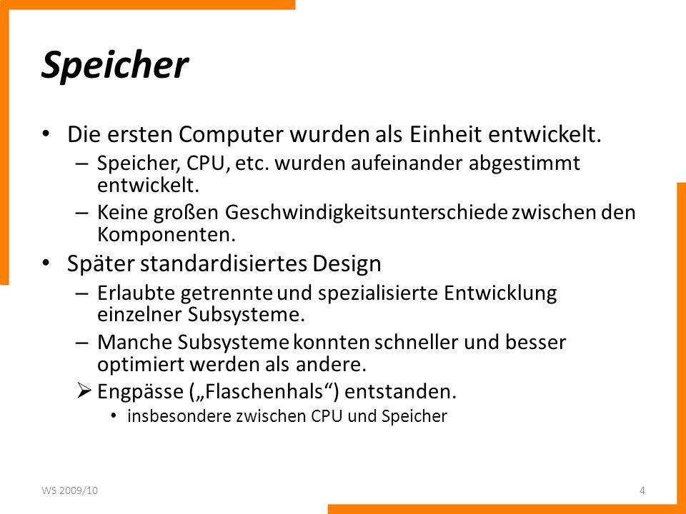 Speicher Die ersten Computer wurden als Einheit entwickelt.