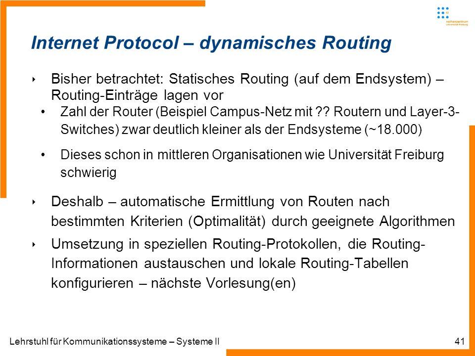 Lehrstuhl für Kommunikationssysteme – Systeme II41 Internet Protocol – dynamisches Routing Bisher betrachtet: Statisches Routing (auf dem Endsystem) – Routing-Einträge lagen vor Zahl der Router (Beispiel Campus-Netz mit .