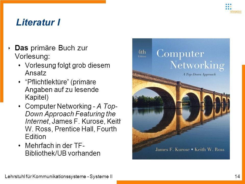Lehrstuhl für Kommunikationssysteme - Systeme II14 Literatur I Das primäre Buch zur Vorlesung: Vorlesung folgt grob diesem Ansatz Pflichtlektüre (prim