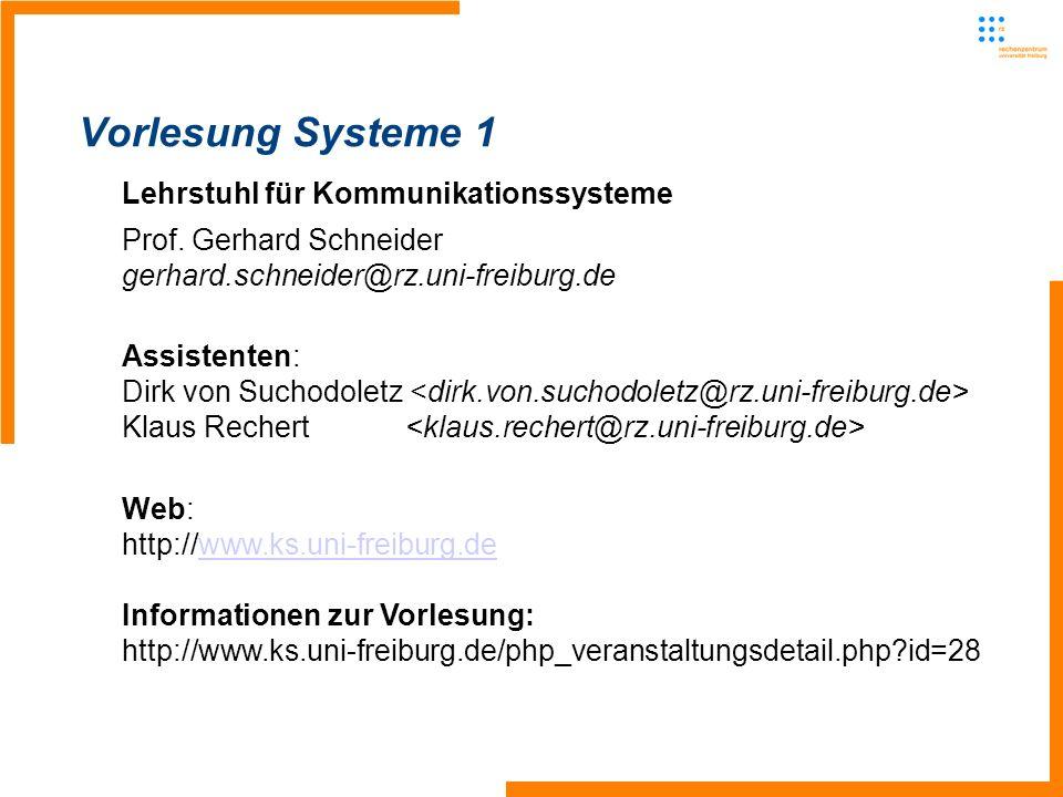 2 Vorlesung Systeme 1 Lehrstuhl für Kommunikationssysteme Prof. Gerhard Schneider gerhard.schneider@rz.uni-freiburg.de Assistenten: Dirk von Suchodole