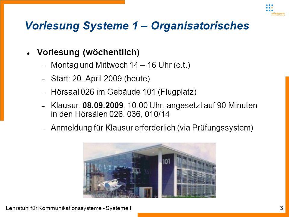 Lehrstuhl für Kommunikationssysteme - Systeme II3 Vorlesung Systeme 1 – Organisatorisches Vorlesung (wöchentlich) Montag und Mittwoch 14 – 16 Uhr (c.t