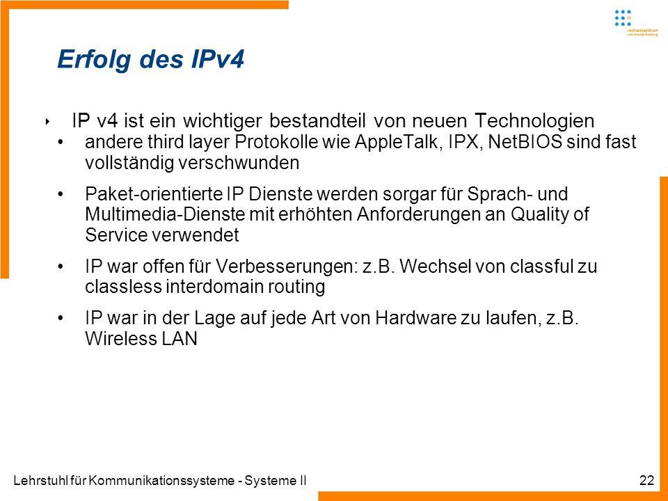 Lehrstuhl für Kommunikationssysteme - Systeme II22 Erfolg des IPv4 IP v4 ist ein wichtiger bestandteil von neuen Technologien andere third layer Proto