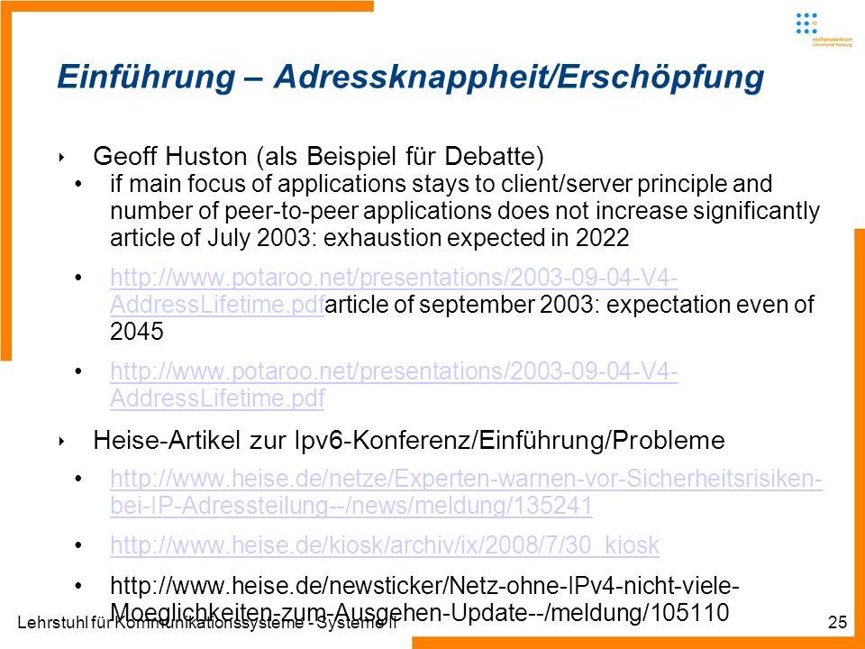 Lehrstuhl für Kommunikationssysteme - Systeme II25 Einführung – Adressknappheit/Erschöpfung Geoff Huston (als Beispiel für Debatte) if main focus of a