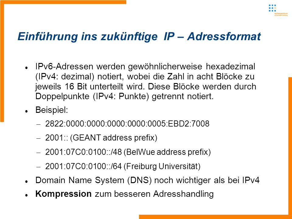 Einführung ins zukünftige IP – Adressformat IPv6-Adressen werden gewöhnlicherweise hexadezimal (IPv4: dezimal) notiert, wobei die Zahl in acht Blöcke