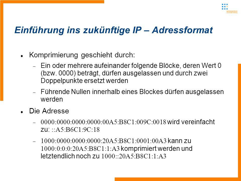 Einführung ins zukünftige IP – Adressformat Komprimierung geschieht durch: Ein oder mehrere aufeinander folgende Blöcke, deren Wert 0 (bzw. 0000) betr