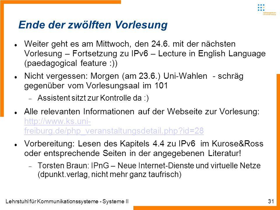 Lehrstuhl für Kommunikationssysteme - Systeme II31 Ende der siebten Vorlesung Ende der zwölften Vorlesung Weiter geht es am Mittwoch, den 24.6. mit de
