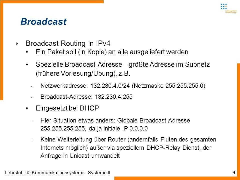 Lehrstuhl für Kommunikationssysteme - Systeme II7 Broadcast Broadcast Routing in IPv4 Kein Broadcast in Point-to-Point-Verbindungen – hier fallen Netzwerkadresse, Hostadresse und Broadcast-Adresse zusammen, vgl.