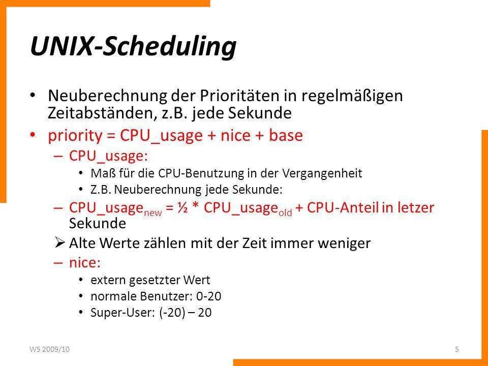 UNIX-Scheduling Neuberechnung der Prioritäten in regelmäßigen Zeitabständen, z.B. jede Sekunde priority = CPU_usage + nice + base – CPU_usage: Maß für