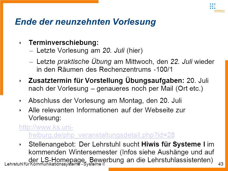 Lehrstuhl für Kommunikationssysteme - Systeme II43 Ende der neunzehnten Vorlesung Terminverschiebung: – Letzte Vorlesung am 20.