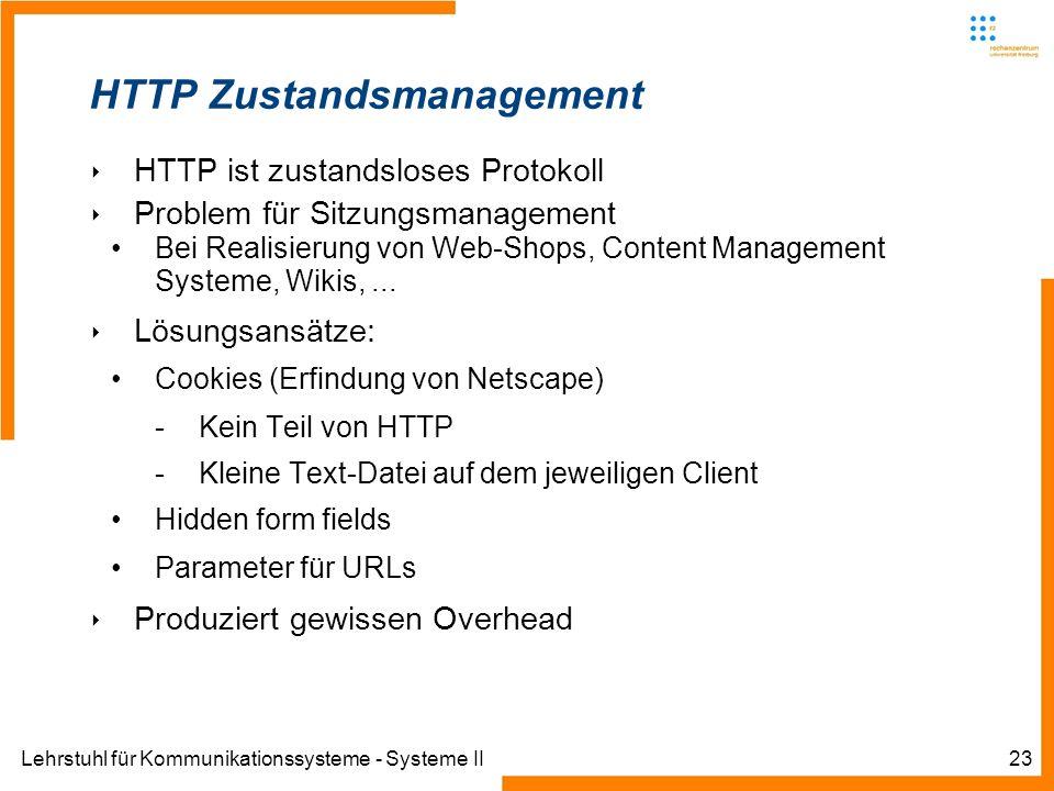 Lehrstuhl für Kommunikationssysteme - Systeme II23 HTTP Zustandsmanagement HTTP ist zustandsloses Protokoll Problem für Sitzungsmanagement Bei Realisi