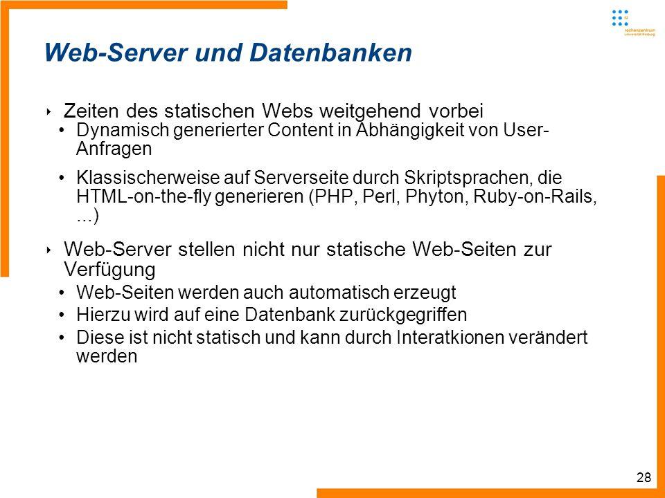 28 Web-Server und Datenbanken Zeiten des statischen Webs weitgehend vorbei Dynamisch generierter Content in Abhängigkeit von User- Anfragen Klassische