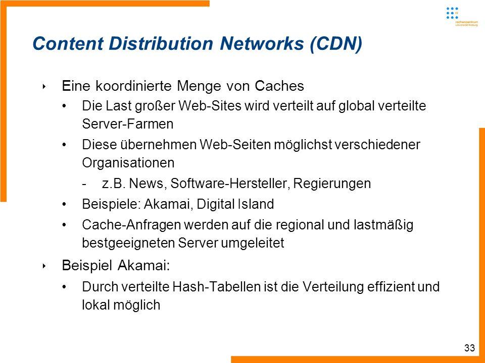 33 Content Distribution Networks (CDN) Eine koordinierte Menge von Caches Die Last großer Web-Sites wird verteilt auf global verteilte Server-Farmen D