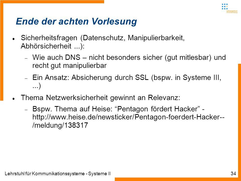 Lehrstuhl für Kommunikationssysteme - Systeme II34 Ende der siebten Vorlesung Ende der achten Vorlesung Sicherheitsfragen (Datenschutz, Manipulierbark