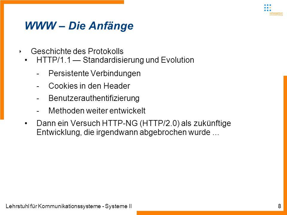 Lehrstuhl für Kommunikationssysteme - Systeme II19 WWW – HTTP Response Request / Response-Messages bei Anfrage auf www.ks.uni- freiburg.de (Antwort abgeschnitten)www.ks.uni- freiburg.de
