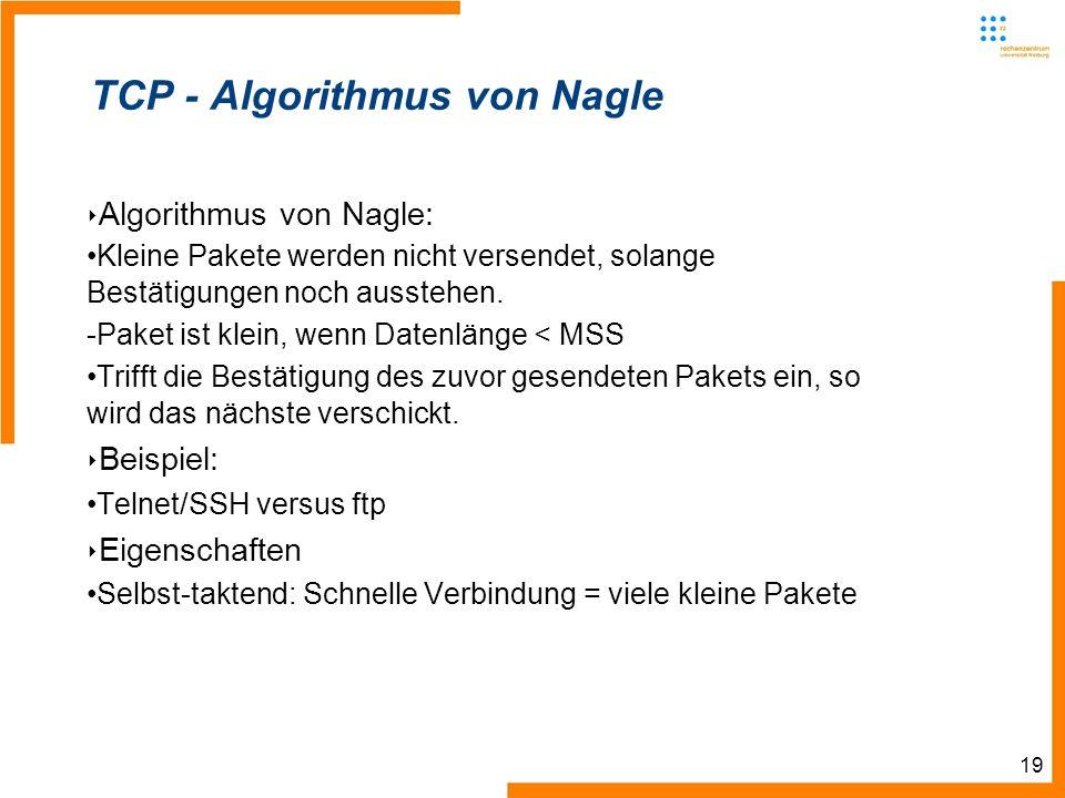 19 TCP - Algorithmus von Nagle Algorithmus von Nagle: Kleine Pakete werden nicht versendet, solange Bestätigungen noch ausstehen. -Paket ist klein, we