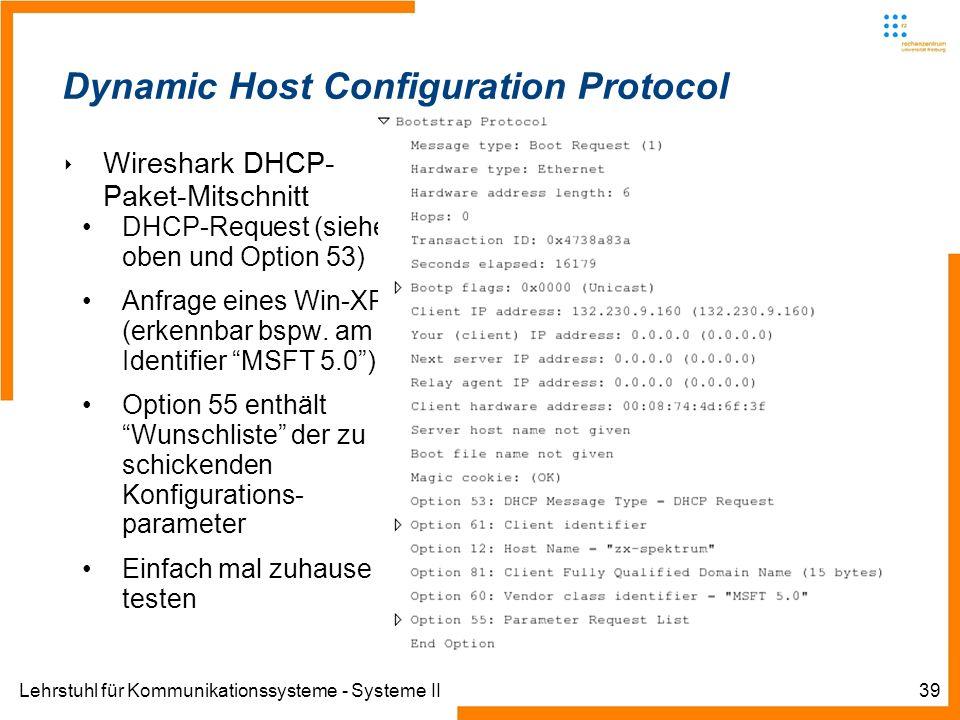 Lehrstuhl für Kommunikationssysteme - Systeme II39 Dynamic Host Configuration Protocol Wireshark DHCP- Paket-Mitschnitt DHCP-Request (siehe oben und Option 53) Anfrage eines Win-XP (erkennbar bspw.