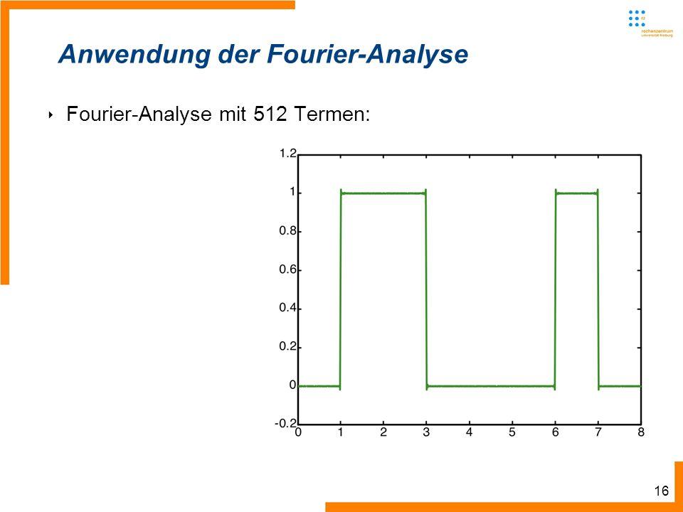 16 Anwendung der Fourier-Analyse Fourier-Analyse mit 512 Termen: