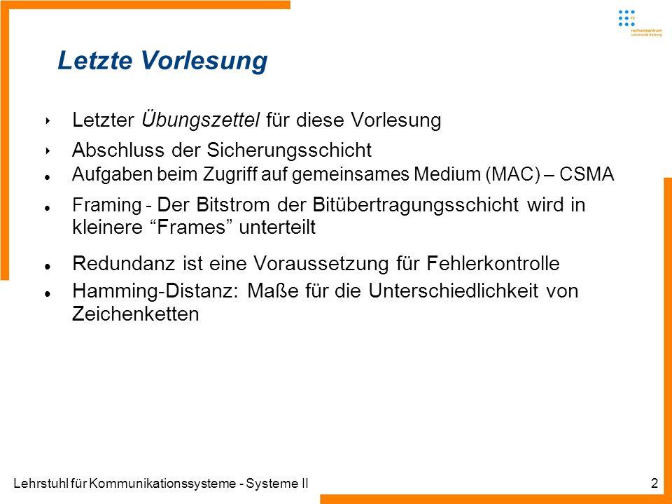Lehrstuhl für Kommunikationssysteme - Systeme II2 Letzte Vorlesung Letzter Übungszettel für diese Vorlesung Abschluss der Sicherungsschicht Aufgaben b