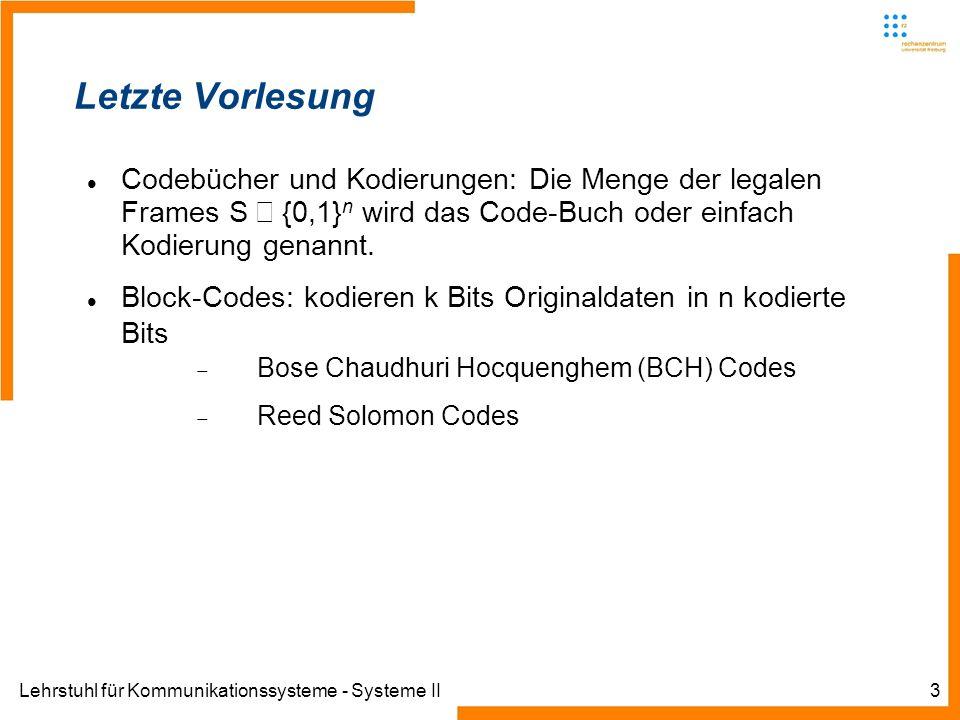 Lehrstuhl für Kommunikationssysteme - Systeme II3 Letzte Vorlesung Codebücher und Kodierungen: Die Menge der legalen Frames S {0,1} n wird das Code-Bu