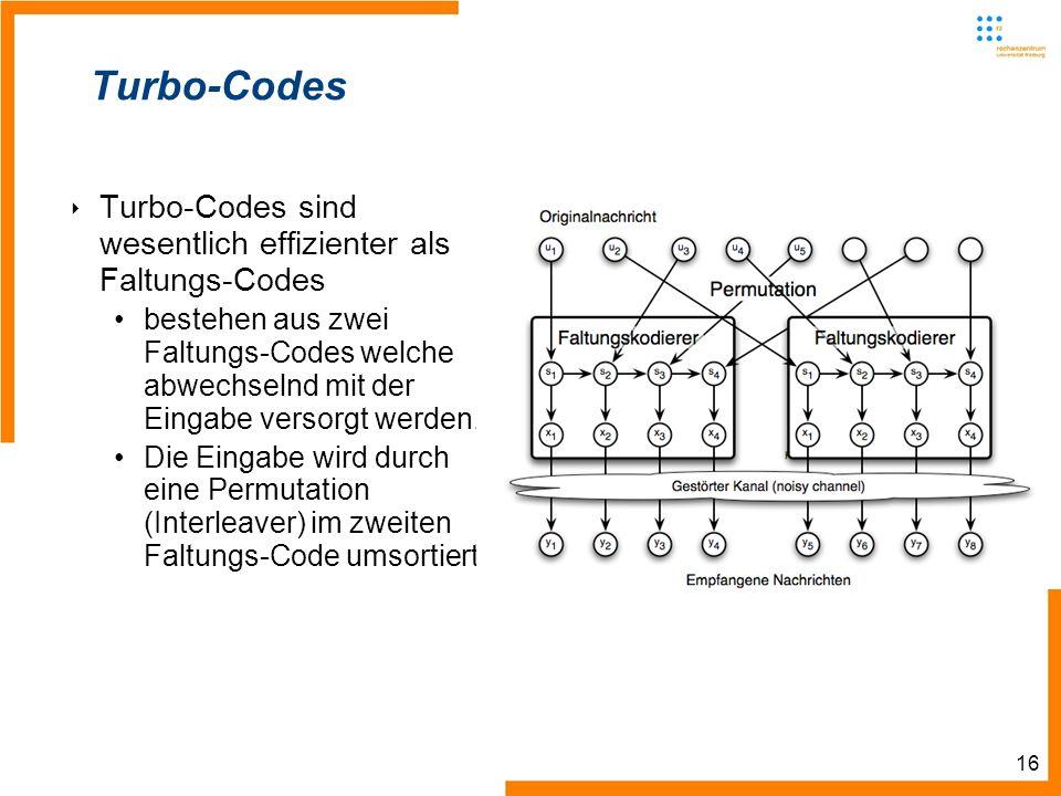 16 Turbo-Codes Turbo-Codes sind wesentlich effizienter als Faltungs-Codes bestehen aus zwei Faltungs-Codes welche abwechselnd mit der Eingabe versorgt werden.