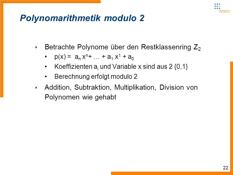 22 Polynomarithmetik modulo 2 Betrachte Polynome über den Restklassenring Z 2 p(x) = a n x n + … + a 1 x 1 + a 0 Koeffizienten a i und Variable x sind aus 2 {0,1} Berechnung erfolgt modulo 2 Addition, Subtraktion, Multiplikation, Division von Polynomen wie gehabt