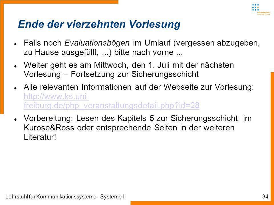 Lehrstuhl für Kommunikationssysteme - Systeme II34 Ende der siebten Vorlesung Ende der vierzehnten Vorlesung Falls noch Evaluationsbögen im Umlauf (vergessen abzugeben, zu Hause ausgefüllt,...) bitte nach vorne...