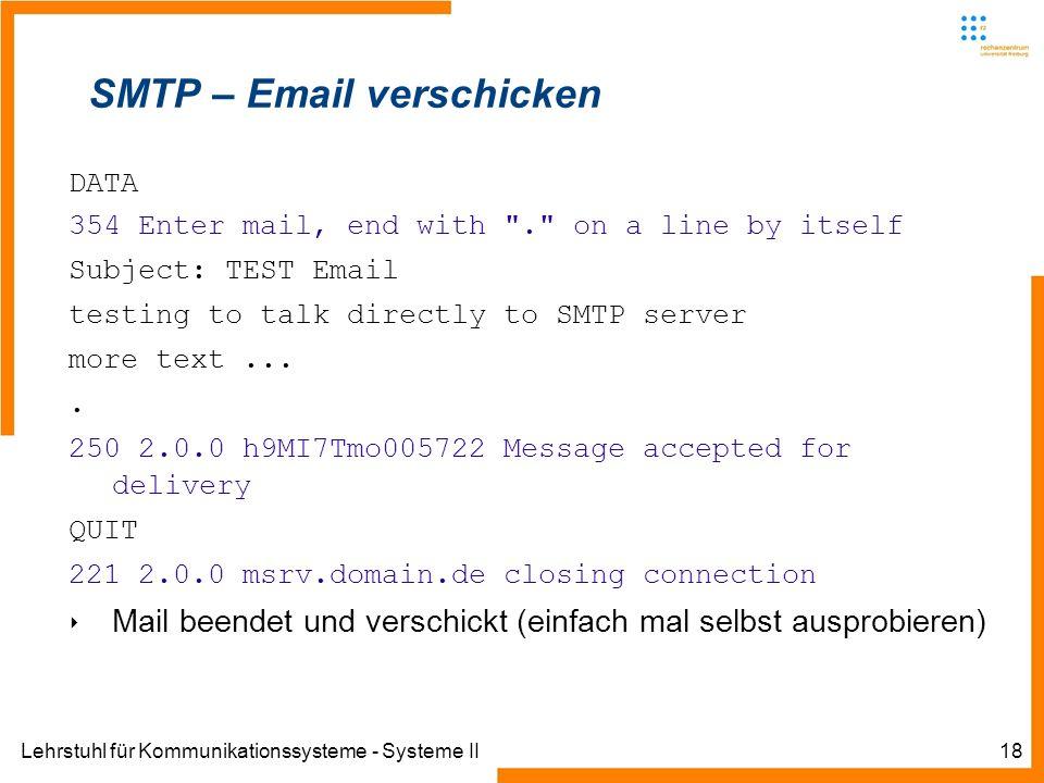 Lehrstuhl für Kommunikationssysteme - Systeme II18 SMTP – Email verschicken DATA 354 Enter mail, end with