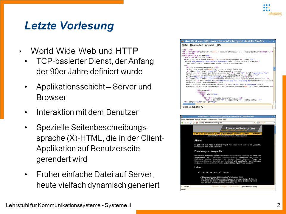 Lehrstuhl für Kommunikationssysteme - Systeme II3 Letzte Vorlesung HTTP-Datenaustausch Request / Response mit e infache, zeilenorientierten Sequenzen vonZeichen Reihe verschiedener Request-Kommandos Responses mit bestimmten Statuscodes