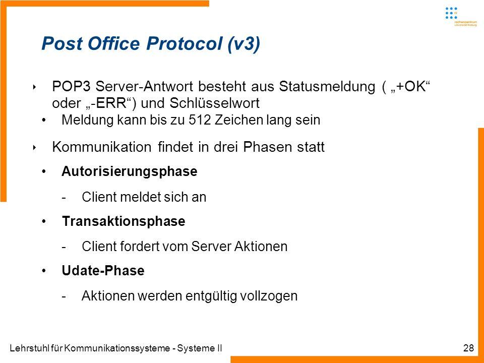 Lehrstuhl für Kommunikationssysteme - Systeme II28 Post Office Protocol (v3) POP3 Server-Antwort besteht aus Statusmeldung ( +OK oder -ERR) und Schlüs