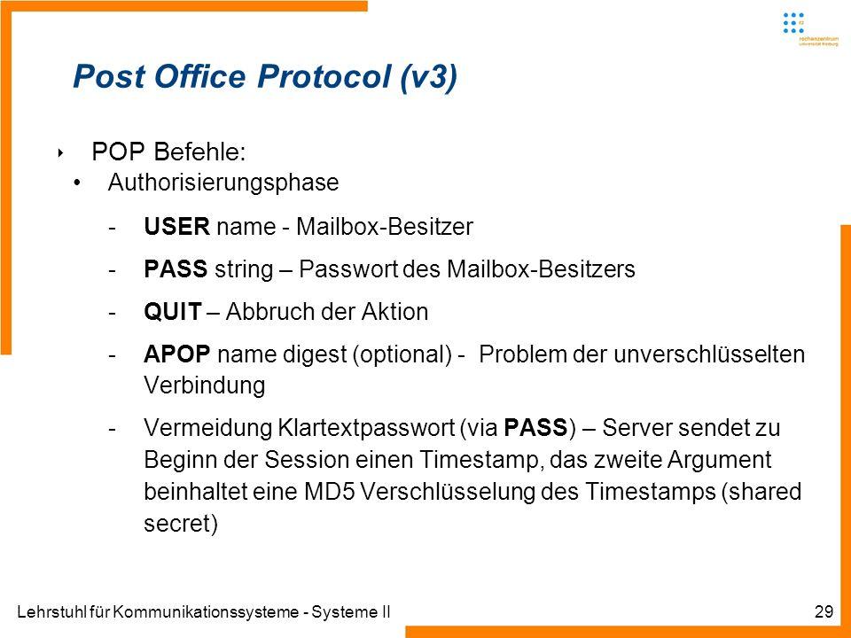 Lehrstuhl für Kommunikationssysteme - Systeme II29 Post Office Protocol (v3) POP Befehle: Authorisierungsphase -USER name - Mailbox-Besitzer -PASS str