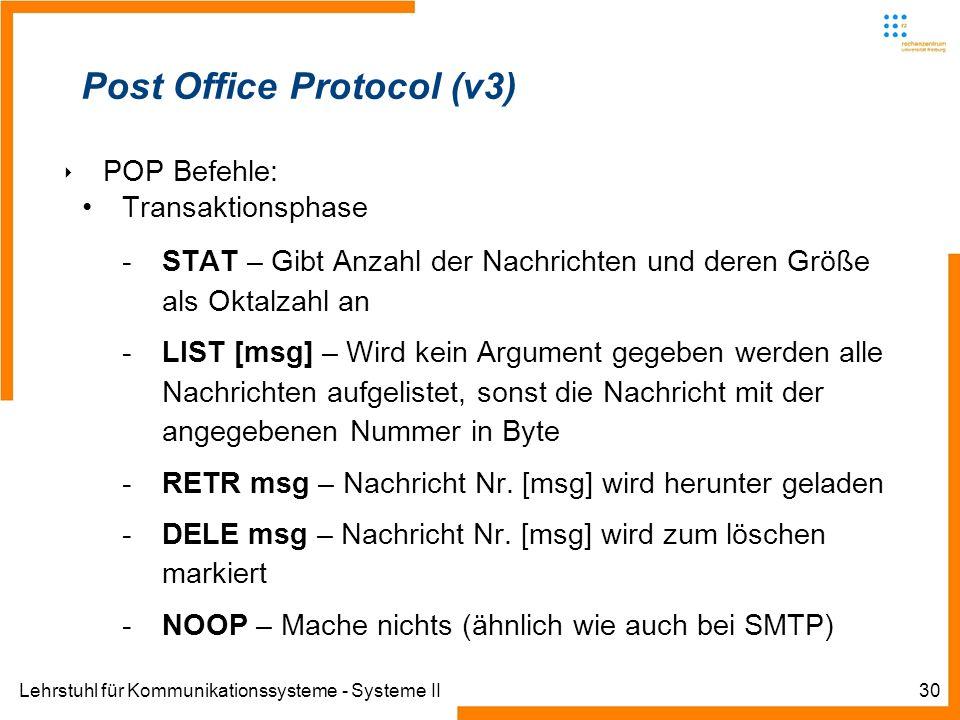 Lehrstuhl für Kommunikationssysteme - Systeme II30 Post Office Protocol (v3) POP Befehle: Transaktionsphase -STAT – Gibt Anzahl der Nachrichten und de