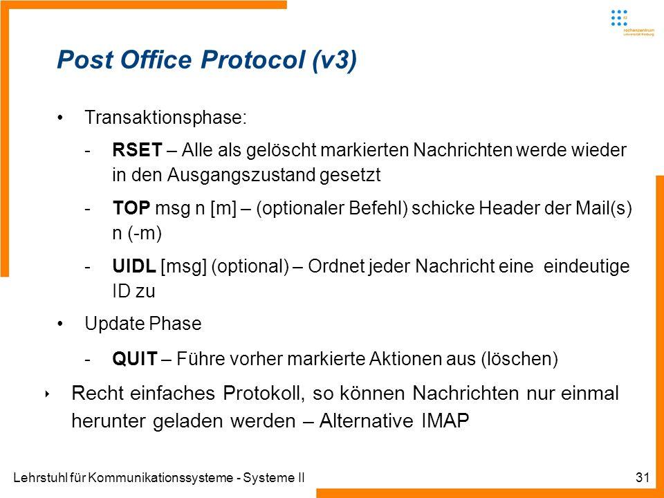 Lehrstuhl für Kommunikationssysteme - Systeme II31 Post Office Protocol (v3) Transaktionsphase: -RSET – Alle als gelöscht markierten Nachrichten werde