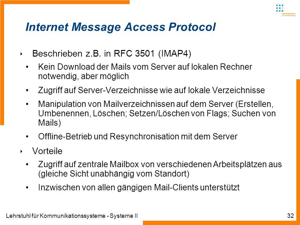 Lehrstuhl für Kommunikationssysteme - Systeme II32 Internet Message Access Protocol Beschrieben z.B. in RFC 3501 (IMAP4) Kein Download der Mails vom S