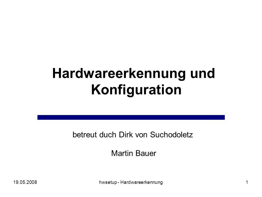 19.05.2008hwsetup - Hardwareerkennung12 hotplug hotplug: Hardwarewechsel im laufenden Betrieb Module werden durch Kernel geladen Erkennung neu eingesteckter Hardware Unterstützung nicht für aller Busse verfügbar (nur sysfs)