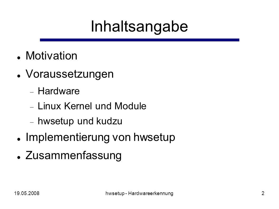 19.05.2008hwsetup - Hardwareerkennung13 udev Konfiguration und Gerätedateihandling aus sysfs läuft im userspace regelbasierend bietet keine Hardwareerkennung (hwsetup/hotplugd)