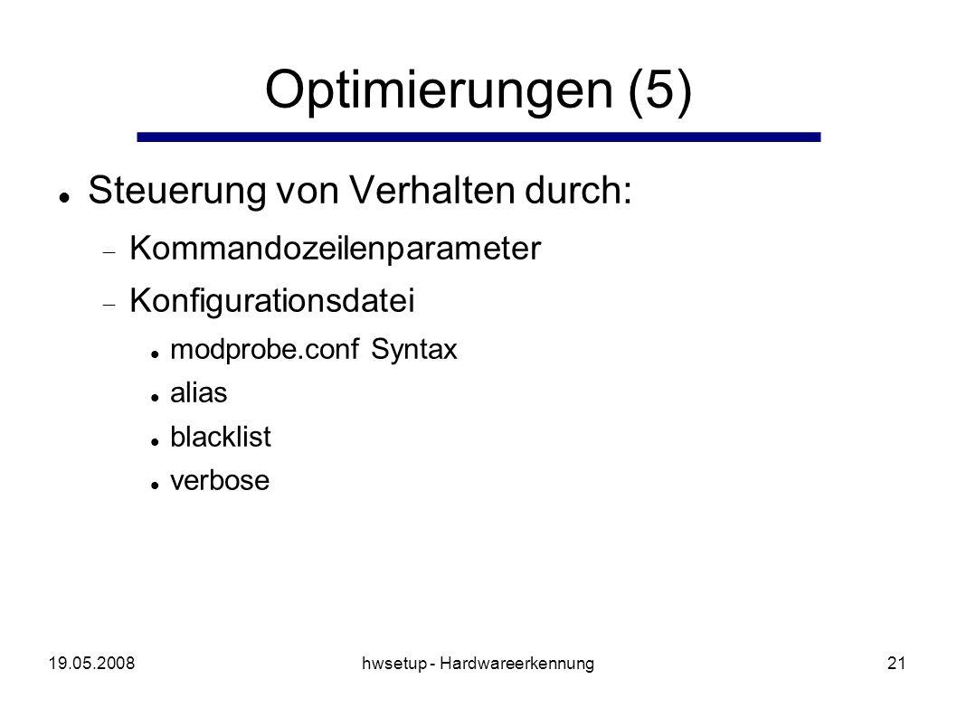 19.05.2008hwsetup - Hardwareerkennung21 Optimierungen (5) Steuerung von Verhalten durch: Kommandozeilenparameter Konfigurationsdatei modprobe.conf Syntax alias blacklist verbose