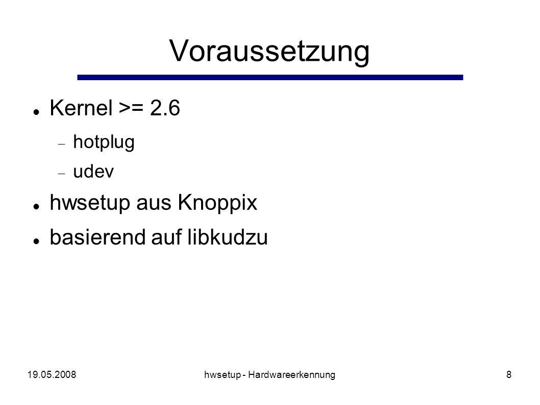 19.05.2008hwsetup - Hardwareerkennung19 Optimierungen (3) weiterer Verzicht auf: X Server Konfiguration Ausgabe in Datenbank /etc/sysconfig/hwconfig pcitable/Cards Erkennungsdatenbanken umfangreiche Ausnahmebehandlungen (IRQ/MEM)