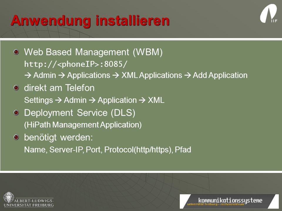 Anwendung installieren Web Based Management (WBM) http:// :8085/ Admin Applications XML Applications Add Application direkt am Telefon Settings Admin